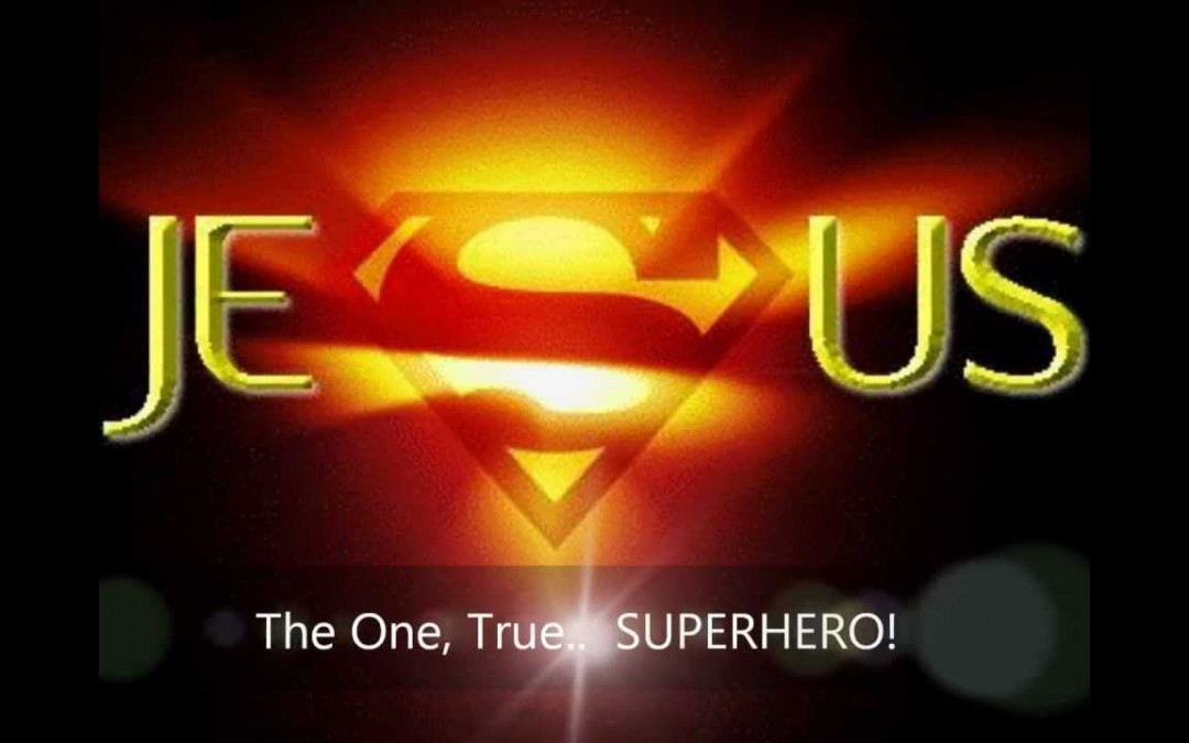 Our Super Hero by Pastor Mark Martin